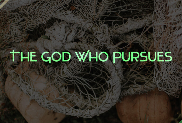 The God Who Pursues You!