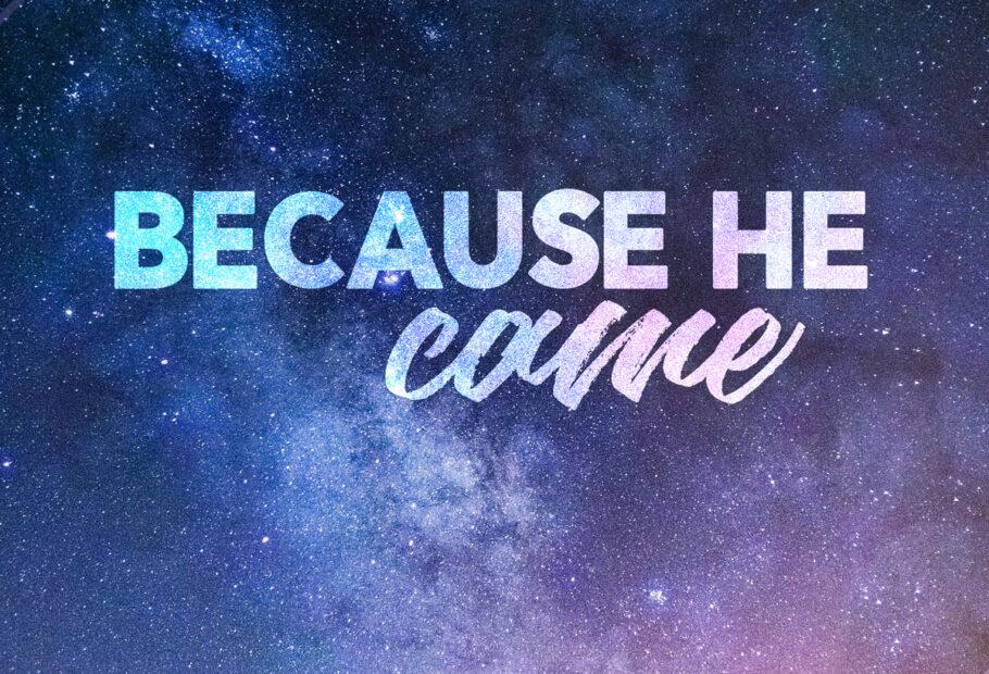 Because He Came